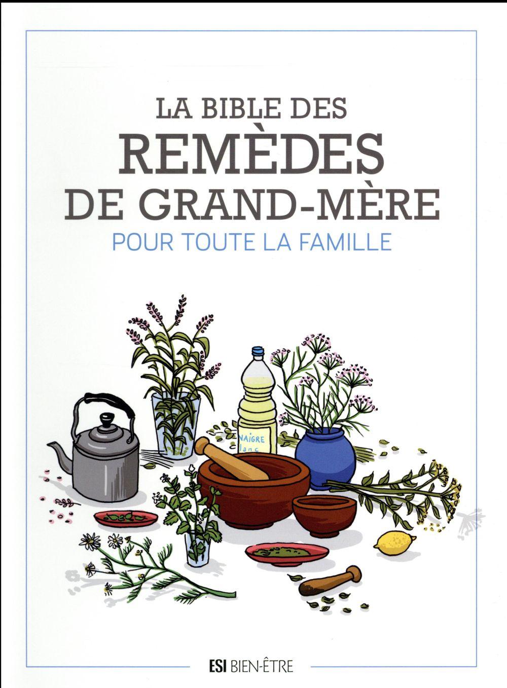 BIBLE DES REMEDES DE GRAND-MERE POUR TOUTE LA FAMILLE (LA)