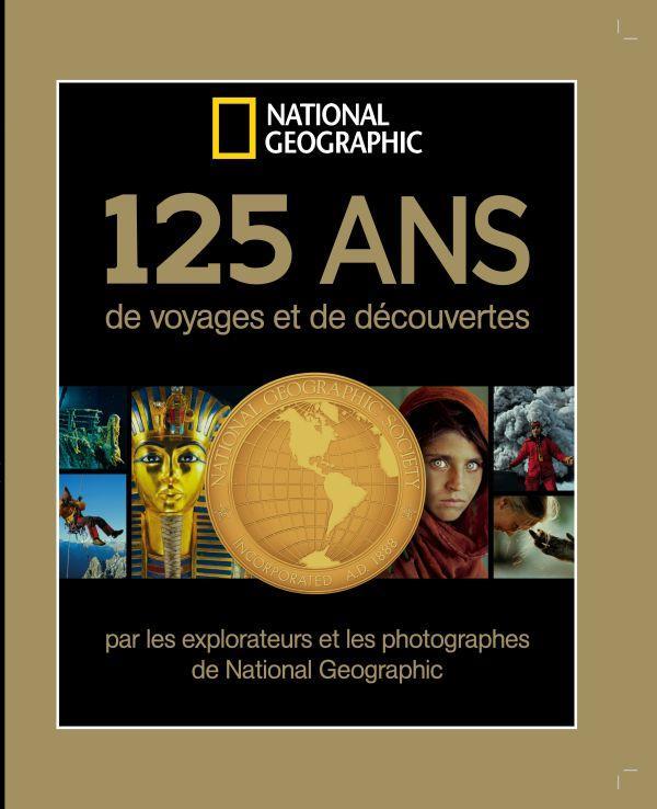 125 ANS DE VOYAGES ET DE DECOUVERTES NATIONAL GEOGRAPHIC NED - PAR LES EXPLORATEURS ET LES PHOTOGRAP