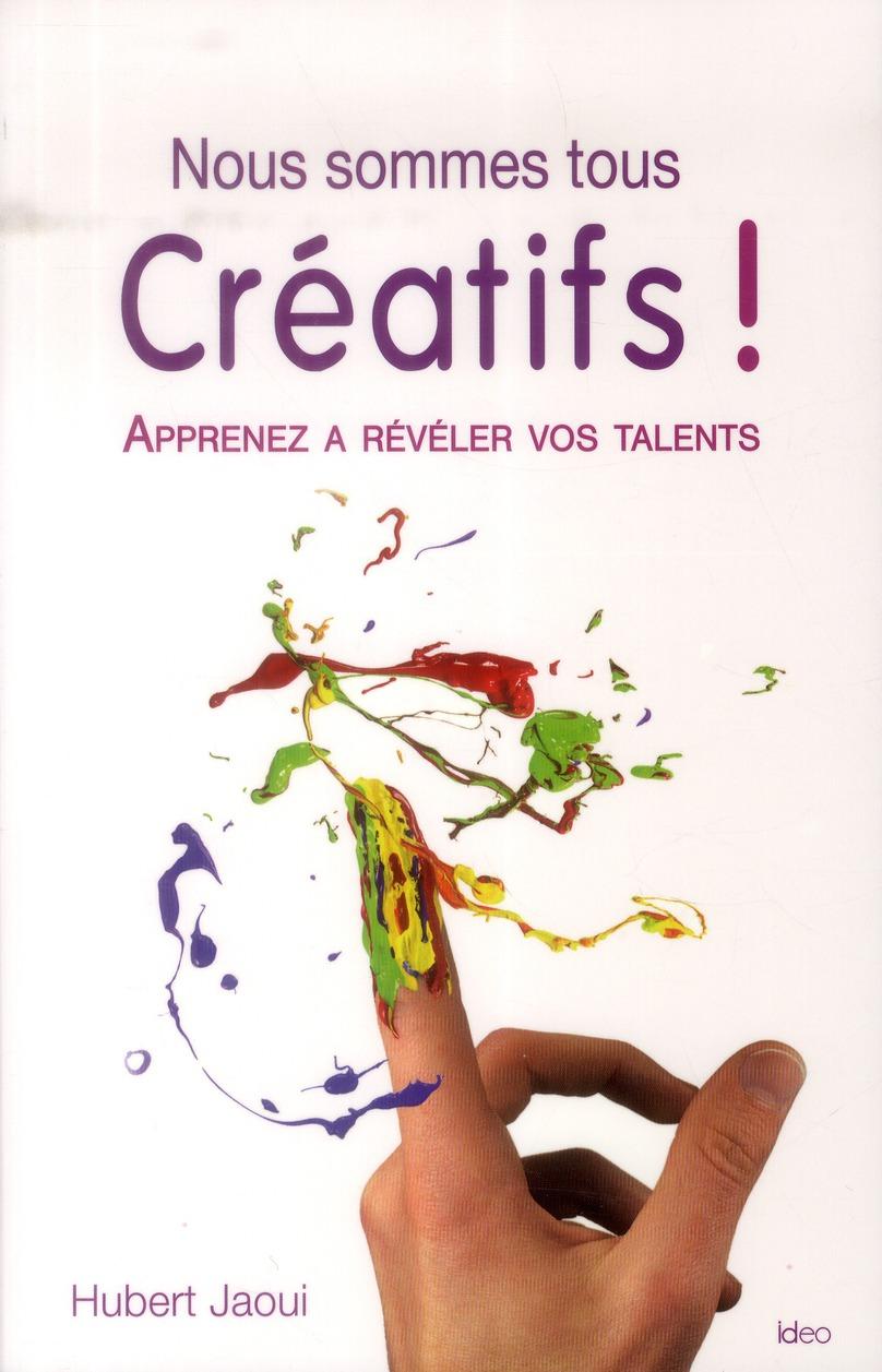NOUS SOMMES TOUS CREATIFS ! APPRENEZ A REALISER VOS TALENTS