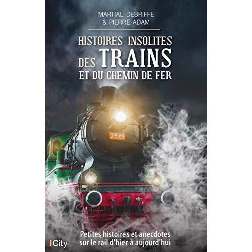 HISTOIRES INSOLITES DES TRAINS