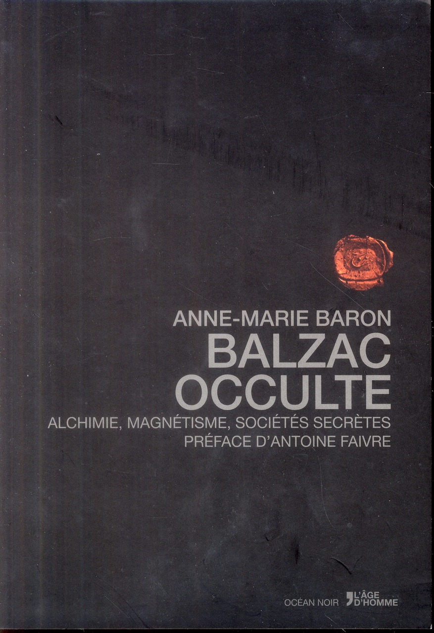 BALZAC OCCULTE. ALCHIMIE, MAGNETISME, SOCIETES SECRETES