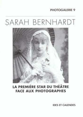 SARAH BERNHARDT. LA PREMIERE STAR DU THEATRE FACE