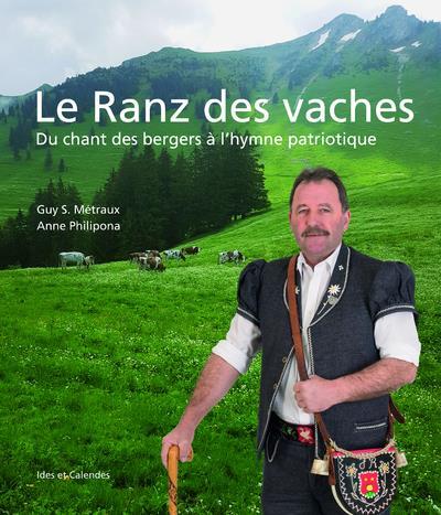 LE RANZ DES VACHES - DU CHANT DE BERGERS A L'HYMNE PATRIOTIQUE
