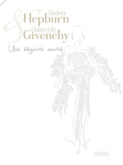 AUDREY HEPBURN & HUBERT DE GIVENCHY - UNE ELEGANTE AMITIE