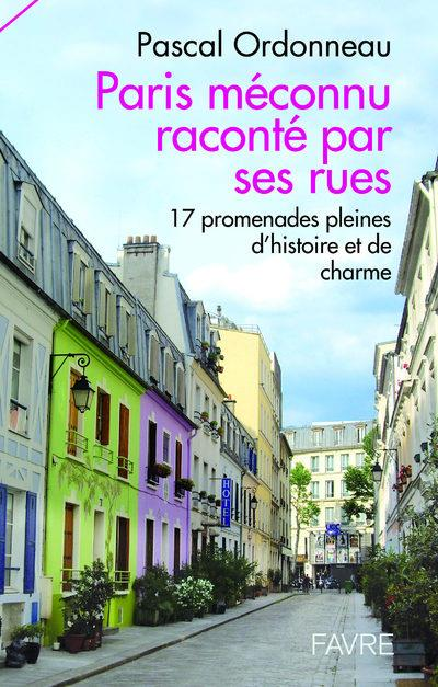 PARIS MECONNU RACONTE PAR SES RUES - 17 PROMNADES PLEINES D'HISTOIRES ET DE CHARME