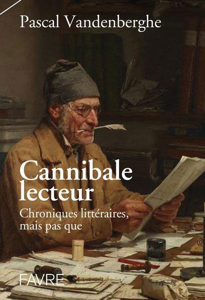 CANNIBALE LECTEUR - CHRONIQUES LITTERAIRES ET PERLES DE CULTURE