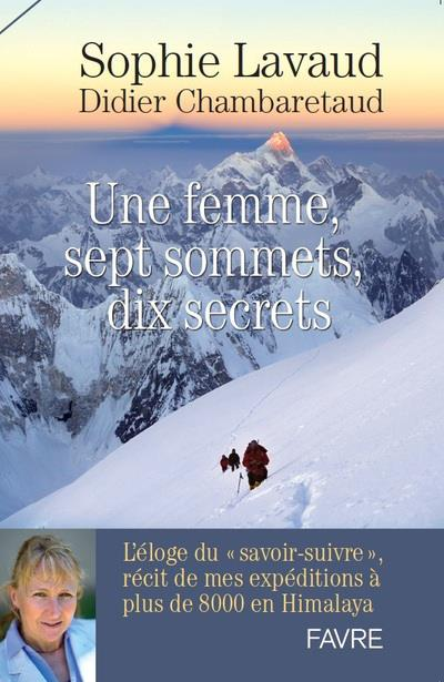 UNE FEMME, SEPT SOMMETS, DIX SECRETS - L'ELOGE DU SAVOIR-SUIVRE, RECIT DE MES EXPEDITIONS A PLUS DE