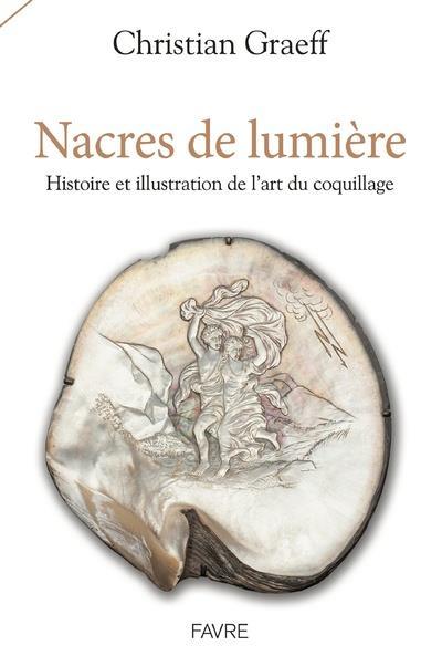 NACRES DE LUMIERE - HISTOIRE ET ILLUSTRATION DE L'ART DU COQUILLAGE