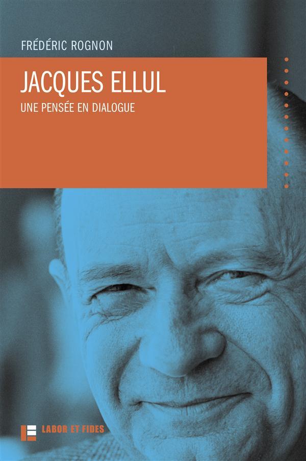 JACQUES ELLUL, UNE PENSEE EN DIALOGUE