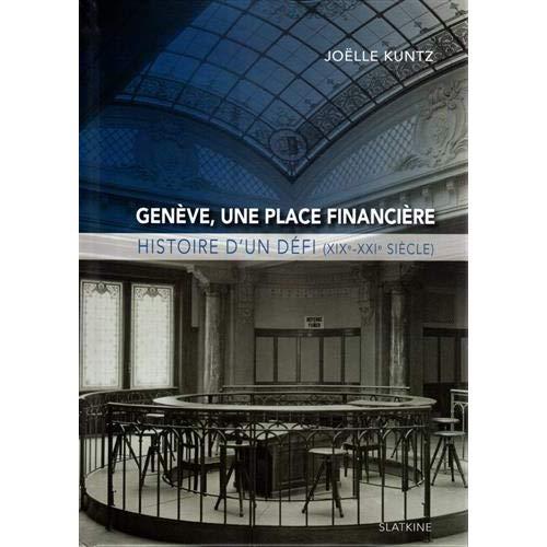 GENEVE UNE PLACE FINANCIERE - HISTOIRE D'UN DEFI