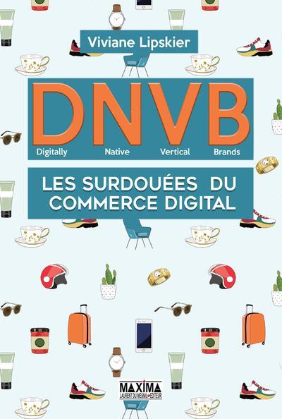 D.N.V.B. : LES SURDOUEES DU COMMERCE DIGITAL (DIGITALLY NATIVES VERTICAL BRANDS)