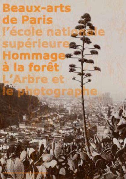 L'ARBRE ET LE PHOTOGRAPHE EXPOSITION PRESENTEE A L'ECOLE NATIONALE SUPERIEURE DES BEAUX-ARTS, DU 3 F