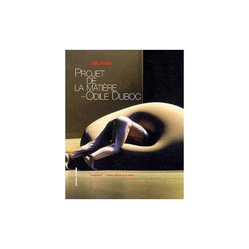 ODILE DUBOC - PROJETS DE LA MATIERE - MEMOIRE(S) D'UNE OEUVRE CHOREGRAPHIQUE (+ DVD)