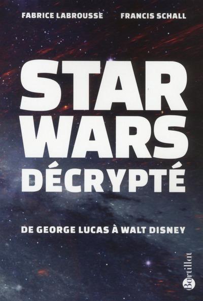 STAR WARS DECRYPTE - DE GEORGES LUCAS A WALT DISNEY