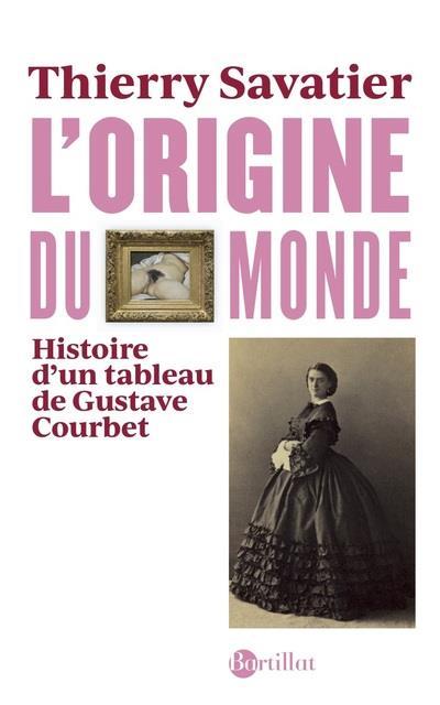 L'ORIGINE DU MONDE - HISTOIRE D'UN TABLEAU DE GUSTAVE COURBET - 5EME EDITION AUGMENTEE