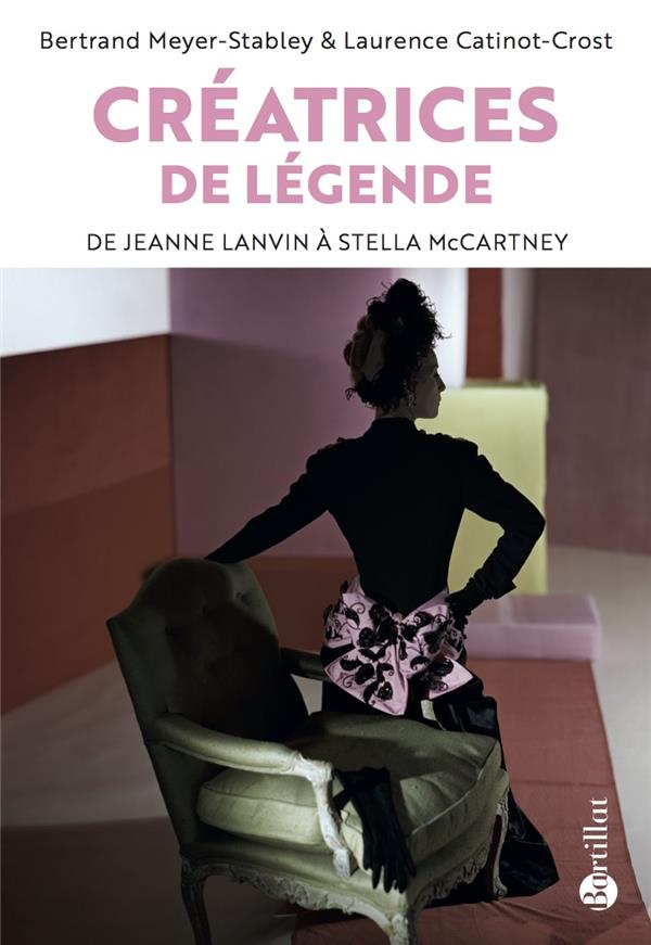CREATRICES DE LEGENDE - DE JEANNE LANVIN A STELLA MCCARTNEY