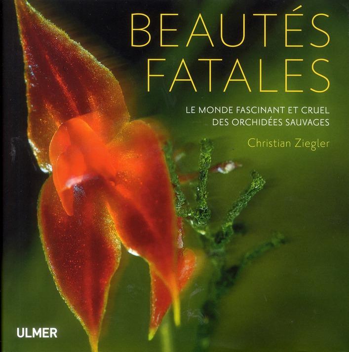 BEAUTES FATALES. LE MONDE FASCINANT ET CRUEL DES ORCHIDEES SAUVAGES