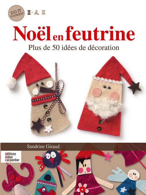 NOEL EN FEUTRINE, PLUS DE 50 IDEES DE DECORATIONS