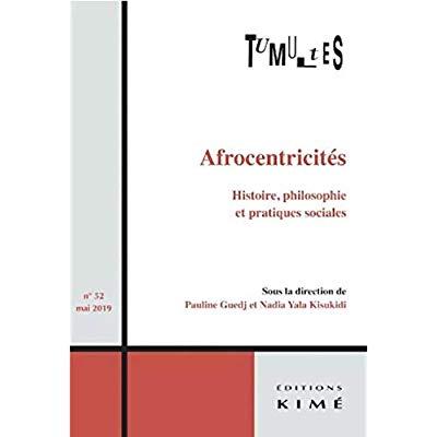 TUMULTES N 52 - AFROCENTRICITES. HISTOIRE, PHILOSOPHIE ET PRATIQUES SOCIALES
