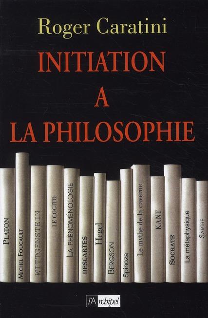 INITIATION A LA PHILOSOPHIE