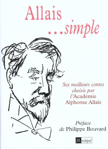ALLAIS...SIMPLE - SES MEILLEURS CONTES CHOISIS PAR L'ACADEMIE ALPHONE ALLAIS