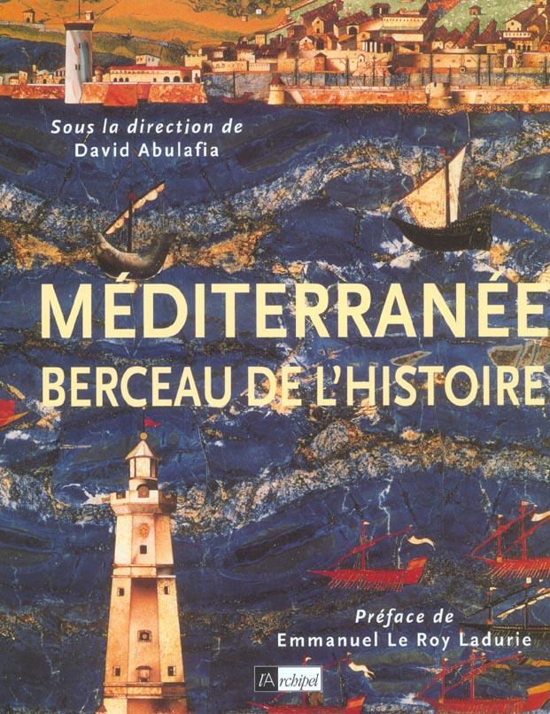 LA MEDITERRANEE, BERCEAU DE L'HISTOIRE