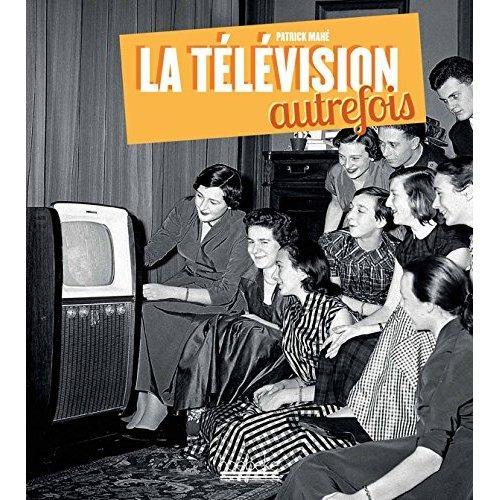 LA TELEVISION AUTREFOIS