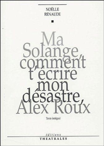 MA SOLANGE, COMMENT T'ECRIRE MON DESASTRE, ALEX ROUX TEXTE INTEGRAL