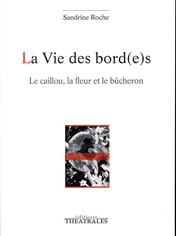 LA VIE DES BORD(E)S - LE CAILLOU, LA FLEUR ET LE BUCHERON