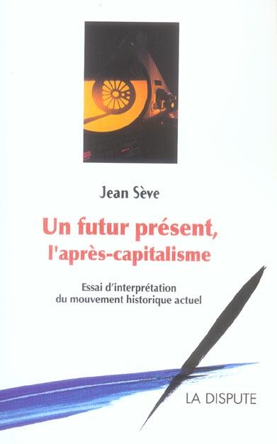 UN FUTUR PRESENT, L'APRES-CAPITALISME UN ESSAI D'INTERPRETATION DU MOUVEMENT HISTORIQUE ACTUEL