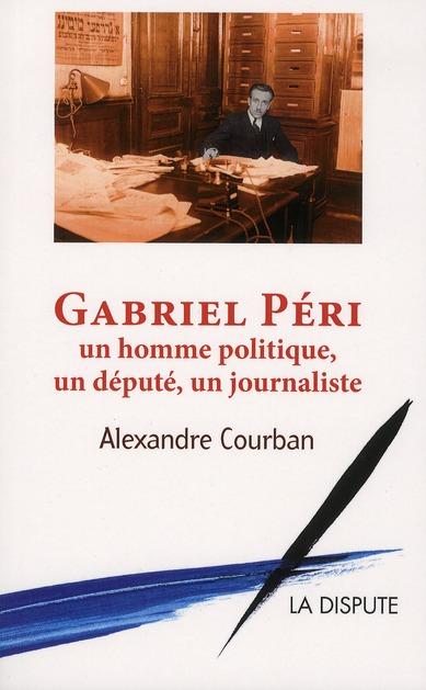 GABRIEL PERI UN HOMME POLITIQUE UN DEPUTE UN JOURNALISTE