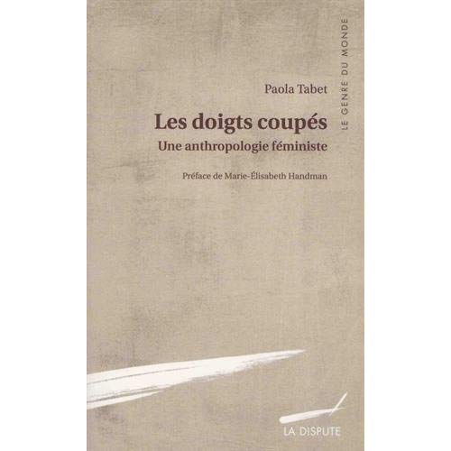LES DOIGTS COUPES - UNE ANTHROPOLOGIE FEMINISTE