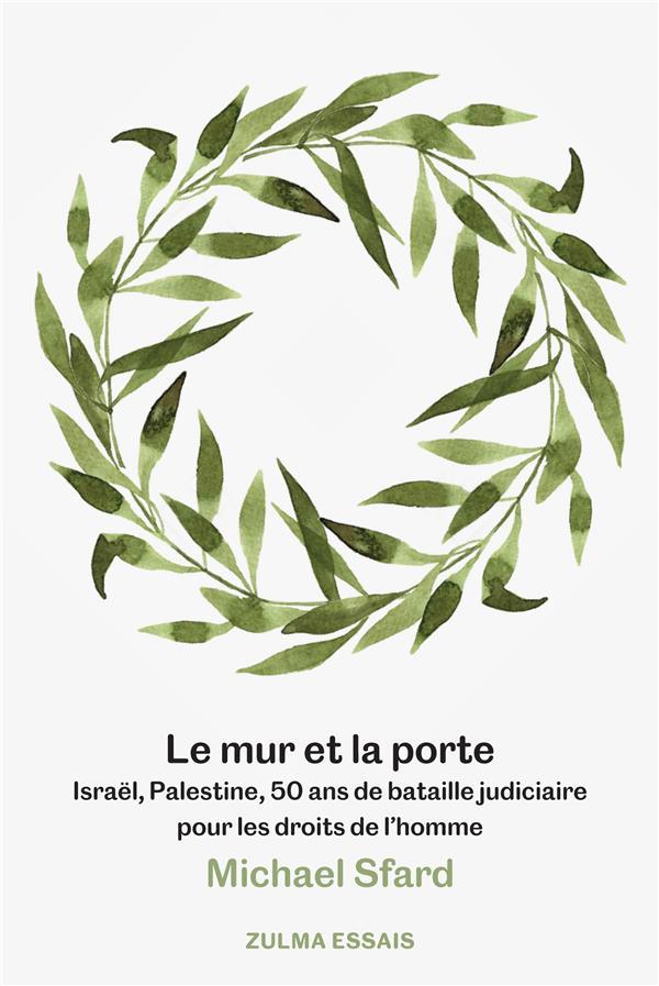 LE MUR ET LA PORTE - ISRAEL, PALESTINE, ET LA BATAILLE JURIDIQUE POUR LES DROITS DE L'HOMME