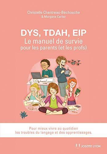 DYS TDAH EIP LE MANUEL DE SURVIE