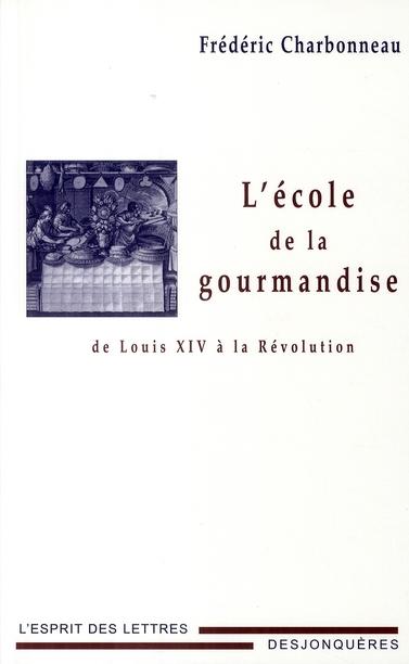 ECOLE DE LA GOURMANDISE DE LOUIS XIV A LA REVOLUTION