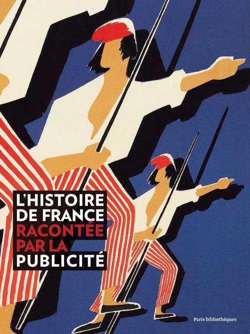 L HISTOIRE DE FRANCE RACONTEE PAR LA PUBLICITE