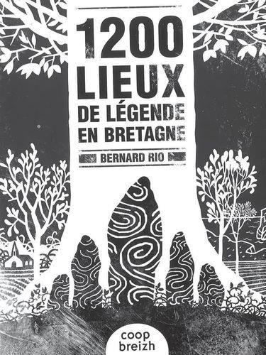1200 LIEUX DE LEGENDES EN BRETAGNE