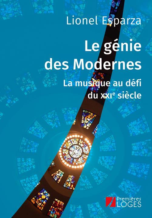 LE GENIE DES MODERNES - LA MUSIQUE AU DEFI DU XXIE SIECLE