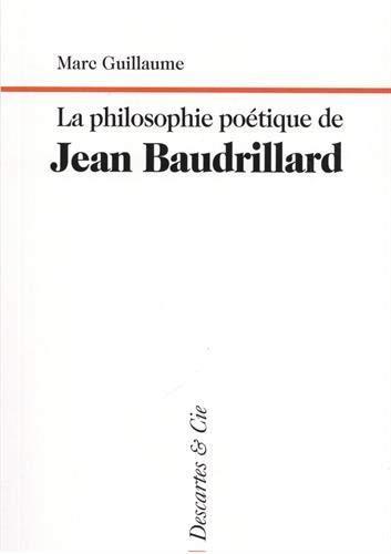 LA PHILOSOPHIE POETIQUE DE JEAN BAUDRILLARD