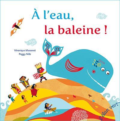 A L'EAU, LA BALEINE ! UN CONTE DES INDIENS TEHUELCHE DE PATAGONIE