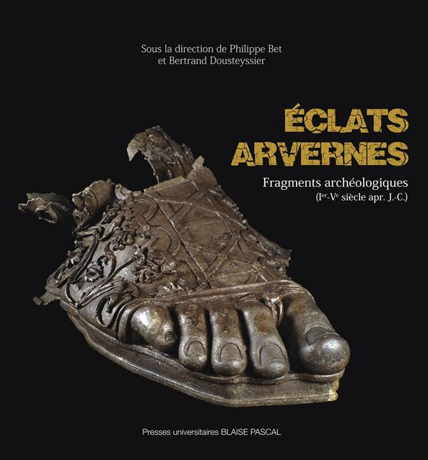 ECLATS ARVERNES. FRAGMENTS ARCHEOLOGIQUES (IER - VE SIECLE APR. J.-C. )