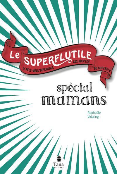 LE SUPERFLUTILE - SPECIAL MAMANS