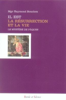IL EST LA RESURRECTION ET LA VIE