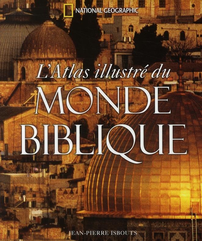 L ATLAS ILLUSTRE DU MONDE BIBLIQUE