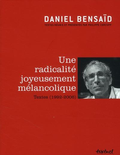 RADICALITE JOYEUSEMENT MELANCOLIQUE (UNE) - TEXTES (1992-2006)