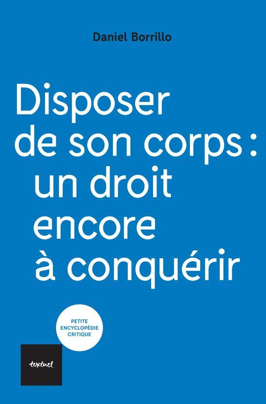 DISPOSER DE SON CORPS : UN DROIT ENCORE A CONQUERIR