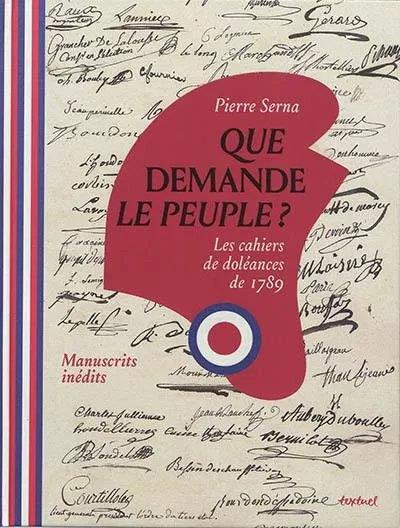 QUE DEMANDE LE PEUPLE ? - LES CAHIERS DE DOLEANCES DE 1789.