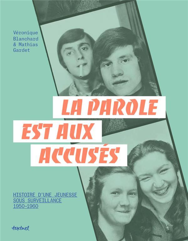 LA PAROLE EST AUX ACCUSES - HISTOIRES D'UNE JEUNESSE SOUS SOURVEILLANCE 1950-1960