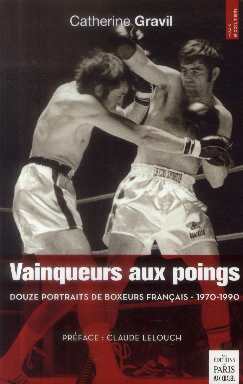 VAINQUEURS AUX POINGS DOUZE PORTRAITS DE BOXEURS FRANCAIS, 1970-1990 - DOUZE PORTRAITS DE BOXEURS FR