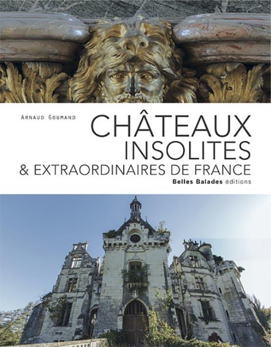 CHATEAUX INSOLITES & EXTRAORDINAIRES DE FRANCE